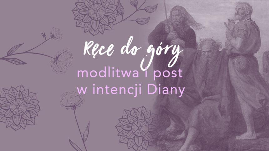 Ręce do góry – post i modlitwa w intencji Diany