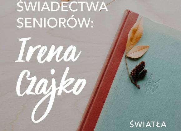 Świadectwa seniorów: Irena Czajko