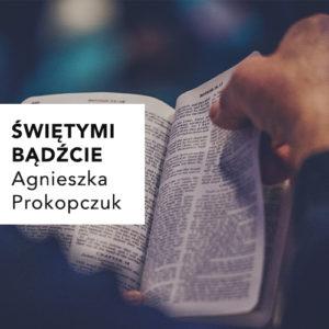 Świętymi bądźcie – Agnieszka Prokopczuk