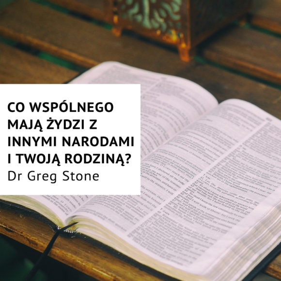 Co mają wspólnego Żydzi z innymi narodami i twoją rodziną? – Dr Greg Stone