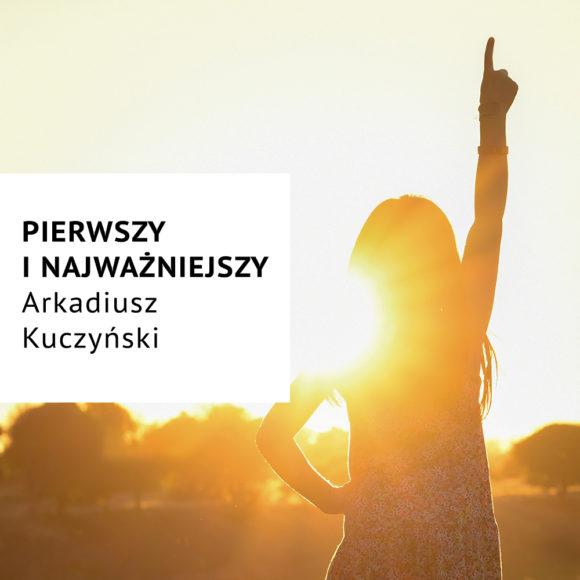 Pierwszy i Najważniejszy – Arek Kuczyński