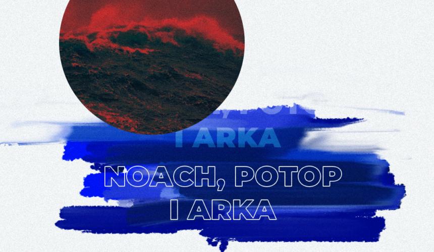 Nabożeństwo niedzielne 1.11 – Noach, Potop i Arka (Paweł Biedziak)