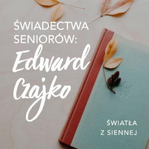 Świadectwa seniorów: Edward Czajko