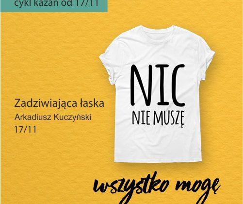 Zadziwiająca łaska – Arkadiusz Kuczyński (Cykl kazań: Nic nie muszę, wszystko mogę)