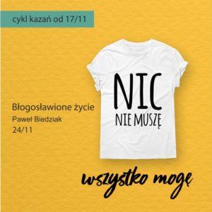 Błogosławione życie – Paweł Biedziak (Cykl kazań: Nic nie muszę, wszystko mogę)