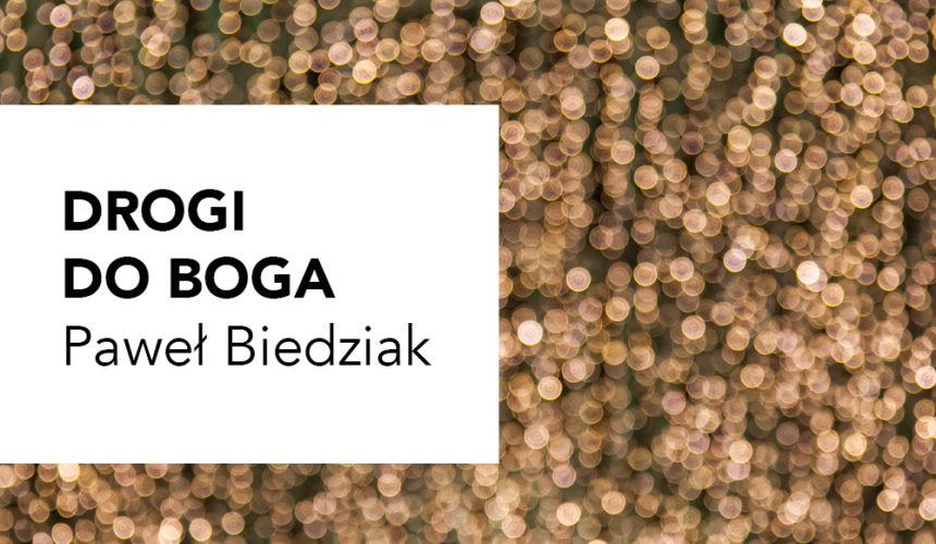 Drogi do Boga – Paweł Biedziak