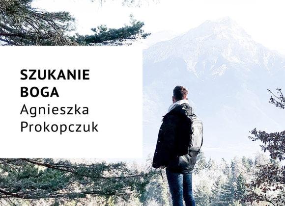 Szukanie Boga – Agnieszka Prokopczuk