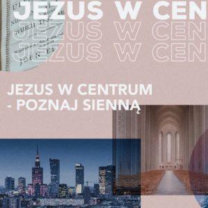 """Spotkanie """"Jezus w centrum – Poznaj Sienną"""" (6.09.2020)"""